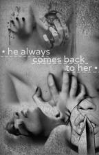 He always comes back to her by DarkandBeauty