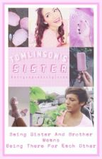 Tomlinson's Sister [ SLOW UPDATE ] by harrycupcakestylesxx