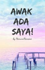 Awak Ada Saya! by HarunoHanami