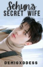 Sehun's Secret Wife[COMPLETED] (Exo-Sehun FF) by Demigxddess