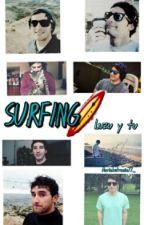 SURFING - {Luzu y tú} #Wattys2016 #EscribeloYa by MariaBatracia777_