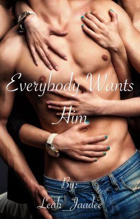 Everybody wants him by Leah_Jaadee