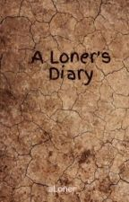 A Loner's Diary by jilted107_