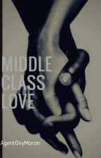 Middle Class Love #Wattys2015 by AgentOxyMoron