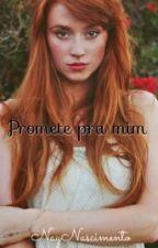 Promete pra mim •Concluido• by Naay_Santos
