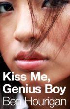 Kiss Me, Genius Boy (No More Dreams #1) by BenHourigan
