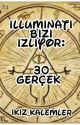 Illuminati bizi izliyor : 30 gerçek by imretalu