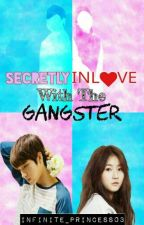 Secretly Inlove With The Gangster (On-Going) by Infinite_Princess03