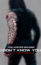 I Don't Know You (A Winter Soldier Fan Fiction) by LoveBuckyBarnes