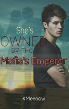 She's Owned by The Mafia's Emperor by KMeeoow
