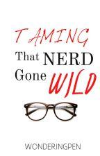 Taming That Nerd Gone Wild by WonderingPen