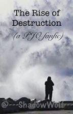 The Rise of Destruction by ---ShadowWolf---