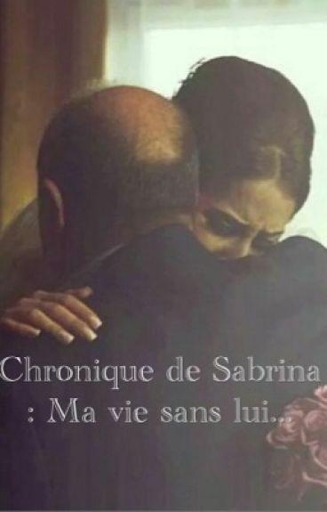 Chronique de Sabrina : ma vie sans lui ...