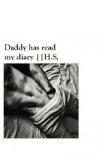 Daddy has read my diary || H.S. by lovelukelouistyles