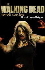 The Walking Dead (WWE Zombie Apocalypse FanFic) by ILuvRomanReigns