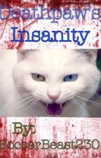 Deathpaw's Insanity (Warriors Fanfic) by SoccerBeast230
