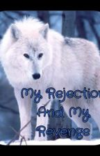 My Rejection and My Revenge by SapphireSilk