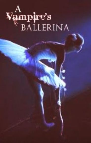 A Vampire's Ballerina(WATTPADPRIZE14) by Silverwings29