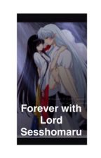 Forever with Lord Sesshomaru *not edited* by xTheExecuter