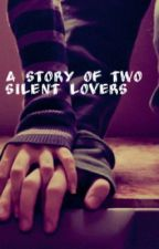 A Story of Two Silent Lovers by Bubbl3gumfairyy