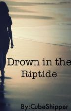 Drown in the Riptide// Heyimgrape ff by CubeShipper