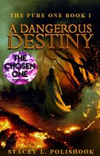 A Dangerous Destiny: The Pure One Book I #Wattys2016 by stpolishook