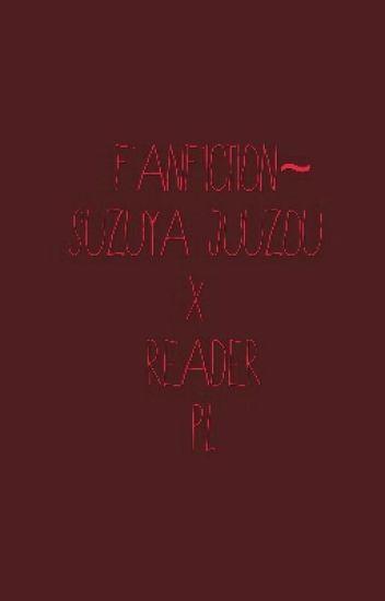 Fanfiction~[Suzuya Juuzou x reader]PL