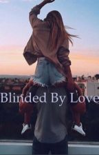 Blinded By Love by Angelliberty122