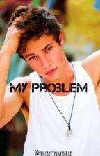 My problem || Cameron Dallas by youareinmyhead