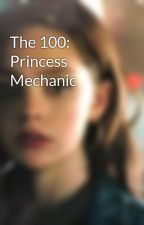 The 100: Princess Mechanic by Tara_Tyler