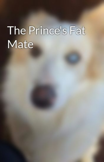 The Prince's Fat Mate