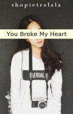 You Broke My Heart by shopietralala