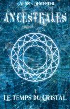 Ancestrales 1 ~ Le temps du Cristal by AlysDemester