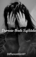 Depresia-Boala Sufletului by DifferentGirl07