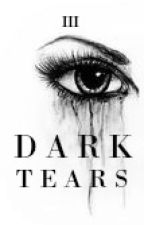 DARK TEARS by Nicolecccc