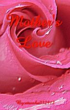 MOTHER'S LOVE (one shot) by atascha032912
