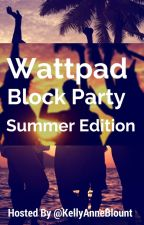 Wattpad Block Party -Summer Edition- by KellyAnneBlount