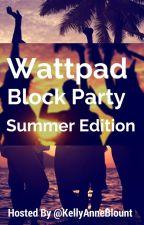 Wattpad Block Party -Summer Edition- by KellyAnneBlount