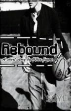 Rebound (ONE SHOT) by ReeseBarcelon