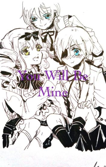You Will Be Mine {Black Butler x Reader}