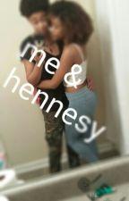 Me&Hennesy( gxg)(Lesbian story) by kandii_xo