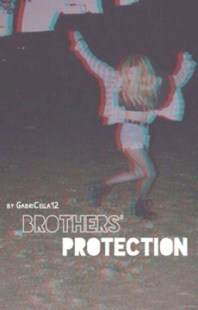 Brothers' Protection [Completed] by GabriCella12