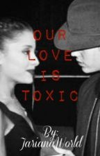 Our Love Is Toxic: Sequel To 'Love Is A Battlefield' by JarianaWorld