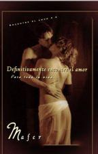 Definitivamente encontré el amor. Para toda la vida... EEA #2 (Pausada) by mafermar20