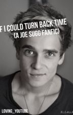 If I could turn back time { a Joe Sugg fan Fiction} by Friendliestoffanfics