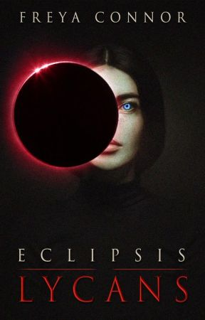 Lycans: Eclipsis☣ by FreyaConnor