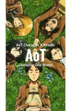 AoT Character X Reader: AoT One Shots! by TheAmazingGerby
