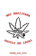 Why Marijuana Should Be Legal by freakystyleykid