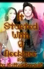 It Started with a NECKLACE (ISN) Kathniel FF *HIATUS* by kathnielfangirl15