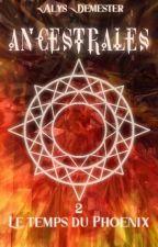 Ancestrales 2 ~ Le temps du Phoenix by AlysDemester